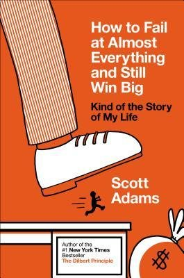 Book - how to fail at almost everything and still win big by scott adams